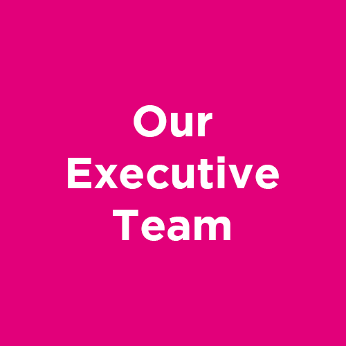 Click here to find out more about Our Executive Team